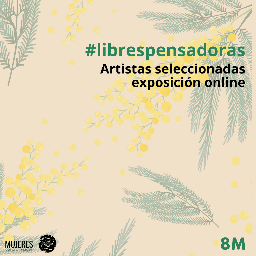 Artistas seleccionadas para la exposición online internacional #librespensadoras. / Selected artists for international online exhibition #librespensadoras
